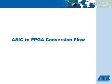 ASIC to FPGA Conversion Flow. Conversion Feasibility Flow Chart Design Rules Checking Feasibility Report RTL CodeQuick Conversion ASIC Netlist Fault coverage.