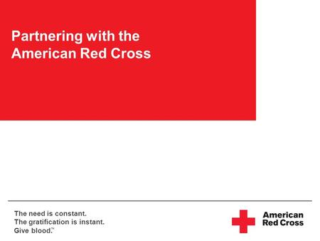 The need is constant. The gratification is instant. Give blood. TM Partnering with the American Red Cross.