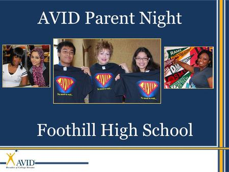 AVID Parent Night Foothill High School. 2 Richard Gorton, AVID Administrator and AVID Coordinator Mary Crawbuck, Teacher AVID 9/10 Nadia Moshtagh, Teacher.