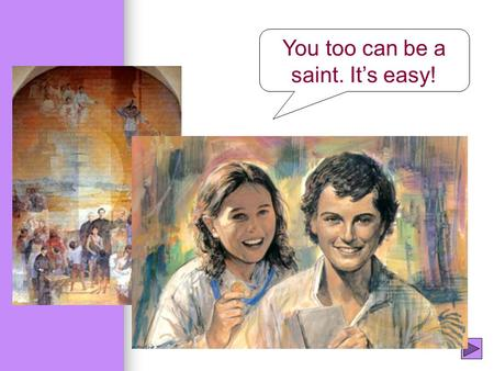 You too can be a saint. It's easy!. X Not this again!