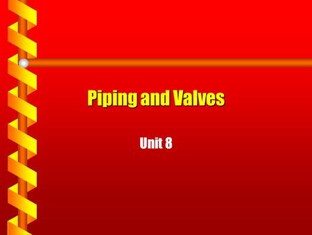 Piping and Valves Unit 8. Today's Agenda Purpose of piping and valves Material of construction and service Pipe fittings Piping and valve connections.