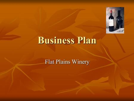 Business Plan Flat Plains Winery. My winery will be called Flat Plains Winery, and it will be located on the edge of Dideshiem in five empty plains. It.