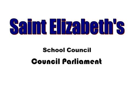 Council Parliament School Council. Agenda Within Saint Elizabeth's, there are lots of different councillors concerning different topics. Today, we have.