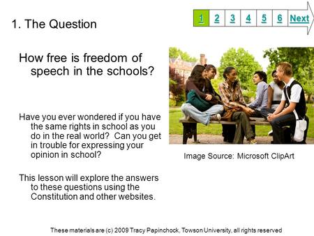 1. The Question How free is freedom of speech in the schools? Have you ever wondered if you have the same rights in school as you do in the real world?