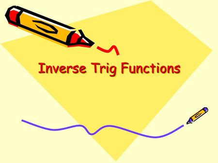 Inverse Trig Functions. Recall We know that for a function to have an inverse that is a function, it must be one-to-one—it must pass the Horizontal Line.