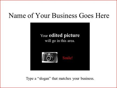 "Your edited picture will go in this area. Type a ""slogan"" that matches your business. Name of Your Business Goes Here Your edited picture will go in this."