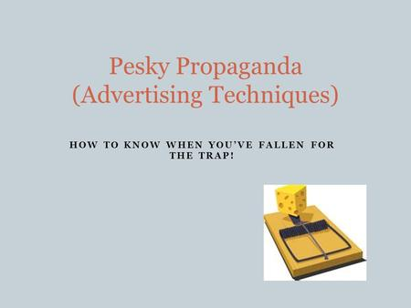 HOW TO KNOW WHEN YOU'VE FALLEN FOR THE TRAP! Pesky Propaganda (Advertising Techniques)