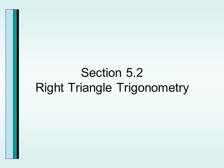 Section 5.2 Right Triangle Trigonometry. Function Values for Some Special Angles.