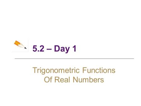 5.2 – Day 1 Trigonometric Functions Of Real Numbers.
