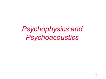 Psychophysics and Psychoacoustics