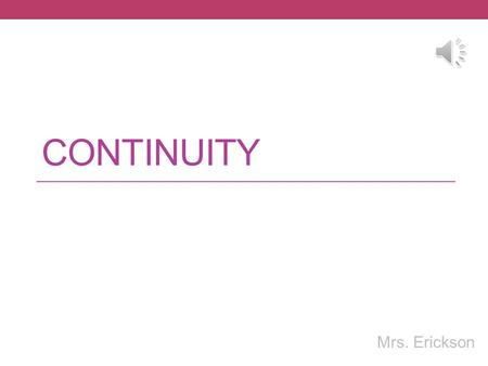 CONTINUITY Mrs. Erickson Continuity lim f(x) = f(c) at every point c in its domain. To be continuous, lim f(x) = lim f(x) = lim f(c) x  c+x  c+ x 