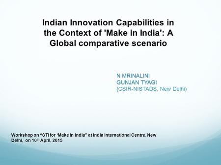 "Indian Innovation Capabilities in the Context of 'Make in India': A Global comparative scenario Workshop on ""STI for 'Make in India"" at India International."