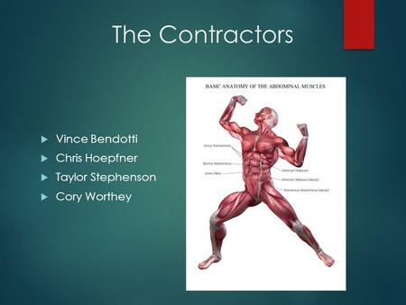 The Contractors  Vince Bendotti  Chris Hoepfner  Taylor Stephenson  Cory Worthey.