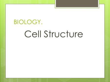 BIOLOGY. Cell Structure. Cell Theory  Every living organism is made up of one or more cells  The smallest living organisms are single cells  Cells.