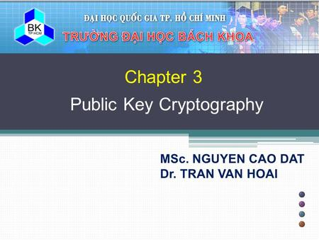 Chapter 3 Public Key Cryptography MSc. NGUYEN CAO DAT Dr. TRAN VAN HOAI.