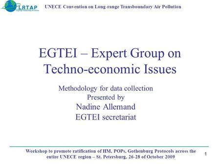 EGTEI – Expert Group on Techno-economic Issues Methodology for data collection Presented by Nadine Allemand EGTEI secretariat Workshop to promote ratification.