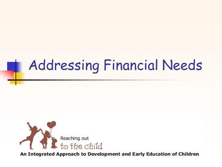 "Addressing Financial Needs. What is the best investment we can make for India ' s future? "" The development of children is the first priority on the country."
