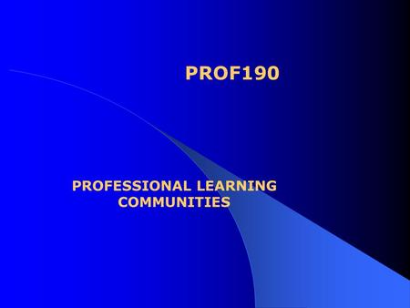PROF190 PROFESSIONAL LEARNING COMMUNITIES. Questions to consider: 1. What is a professional learning community?