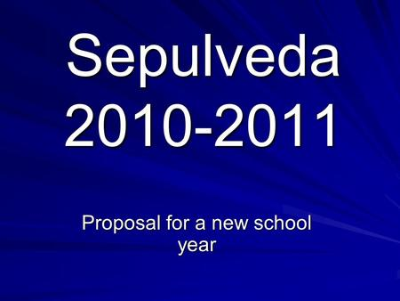 Sepulveda 2010-2011 Proposal for a new school year.