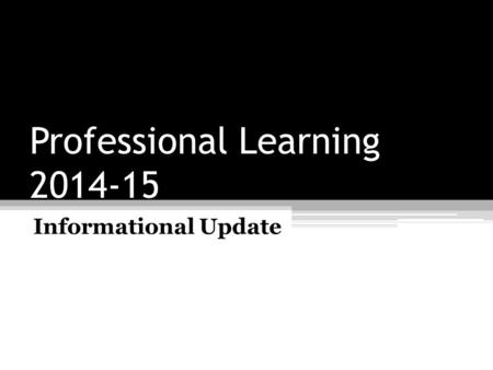 Professional Learning 2014-15 Informational Update.