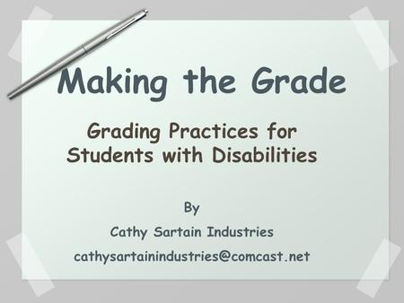 Making the Grade Grading Practices for Students with Disabilities By Cathy Sartain Industries