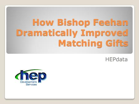 How Bishop Feehan Dramatically Improved Matching Gifts HEPdata.