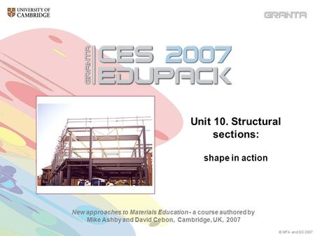New approaches to Materials Education - a course authored by Mike Ashby and David Cebon, Cambridge, UK, 2007 © MFA and DC 2007 Unit 10. Structural sections: