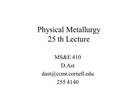Physical Metallurgy 25 th Lecture MS&E 410 D.Ast 255 4140.