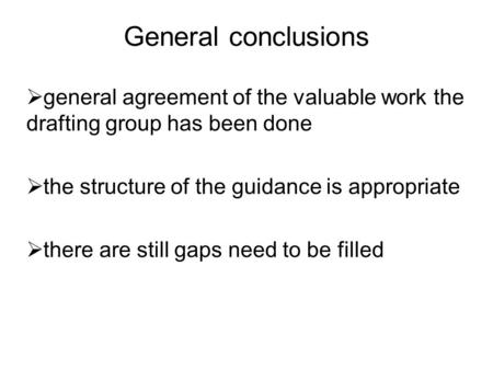 General conclusions  general agreement of the valuable work the drafting group has been done  the structure of the guidance is appropriate  there are.