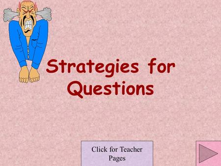 Strategies for Questions Click for Teacher Pages.