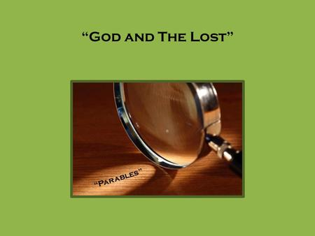 """God and The Lost"" ""Parables"". The Shepherds Comparison I am the good shepherd; and I know My sheep, and am known by My own. As the Father knows Me,"