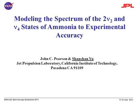 Molecular Spectroscopy Symposium 2013 17-21 June 2013 Modeling the Spectrum of the 2 2 and 4 States of Ammonia to Experimental Accuracy John C. Pearson.