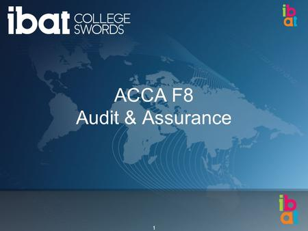 1 ACCA F8 Audit & Assurance. 2 Paper Aims/Objectives To develop knowledge and skills in the process of carrying out the assurance engagement and its application.