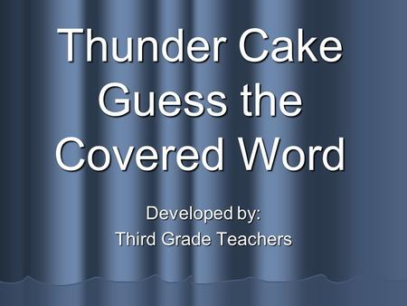 Thunder Cake Guess the Covered Word Developed by: Third Grade Teachers.