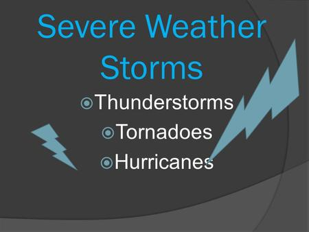 Severe Weather Storms  Thunderstorms  Tornadoes  Hurricanes.