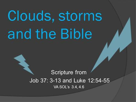 Clouds, storms and the Bible Scripture from Job 37: 3-13 and Luke 12:54-55 VA SOL's 3.4, 4.6.