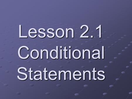 Lesson 2.1 Conditional Statements. Conditional Statement Two parts: hypothesis and conclusion If-then form.