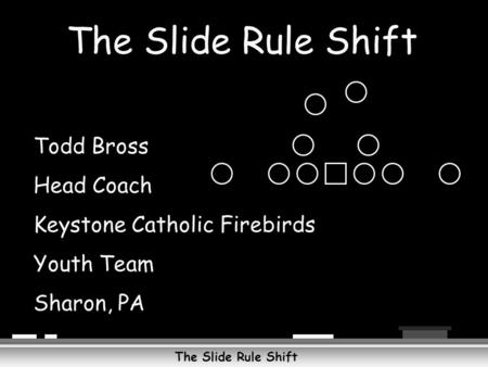 The Slide Rule Shift Todd Bross Head Coach Keystone Catholic Firebirds