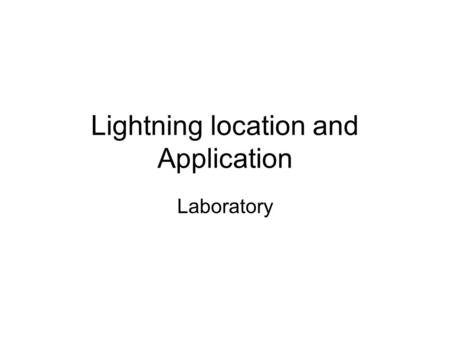 Lightning location and Application Laboratory. Accessing lightning data LIS and STARNET.