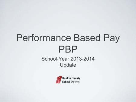 Performance Based Pay PBP School-Year 2013-2014 Update.