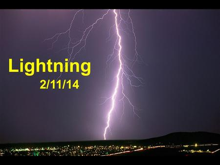 Lightning 2/11/14 To insert this slide into your presentation