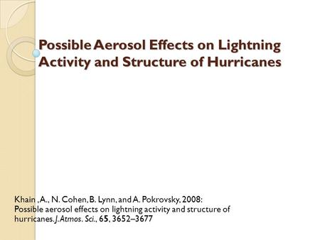 Possible Aerosol Effects on Lightning Activity and Structure of Hurricanes Khain, A., N. Cohen, B. Lynn, and A. Pokrovsky, 2008: Possible aerosol effects.