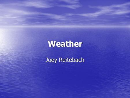 Weather Joey Reitebach. Weather Weather is the day to day conditions of a place. Weather is the day to day conditions of a place.