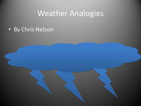 Weather Analogies By Chris Nelson. Lightning: light::thunder: PART TO WHOLE SOUND.