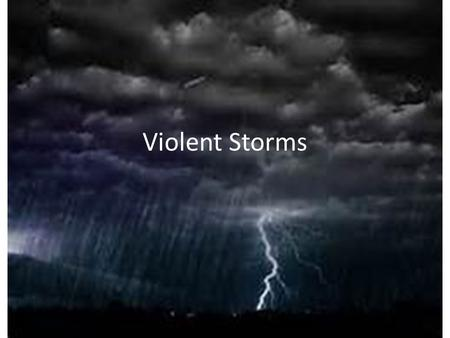 Violent Storms. THUNDERSTORMS FORM IN WARM,MOIST UNSTABLE AIR. CUMULONIMBUS CLOUDS. ATTAIN HEIGHTS OF 20 KM. TORRENTIAL RAIN,DAMAGING WINDS, LIGHTNING,