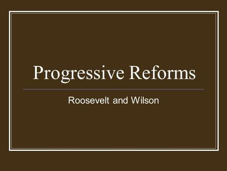 Progressive Reforms Roosevelt and Wilson. Taking it to the People T.R. utilized the Bully Pulpit Spoke directly to the Am. Public Influenced legislation.