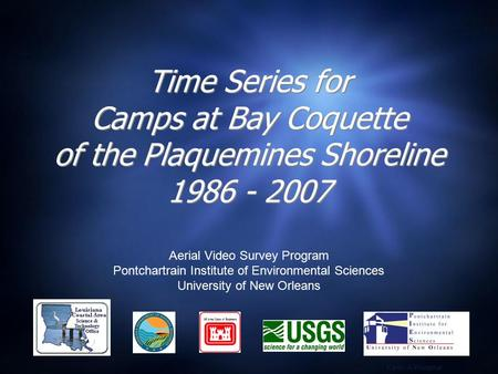 Time Series for Camps at Bay Coquette of the Plaquemines Shoreline 1986 - 2007 Aerial Video Survey Program Pontchartrain Institute of Environmental Sciences.