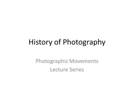 History of Photography Photographic Movements Lecture Series.