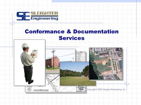 Conformance & Documentation Services Copyright © 2009 Sleighter Engineering, Inc.