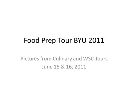 Food Prep Tour BYU 2011 Pictures from Culinary and WSC Tours June 15 & 16, 2011.